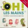 Oh ! les mains : dix comptines et jeux de doigts avec des vidéos dedans. 1 | Olivier Delevingne (1966-....). Auteur