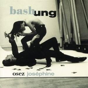Osez Joséphine / Alain Bashung | Bashung, Alain