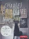 Charles Baudelaire le musicien : Charles Baudelaire en musique |