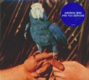 Are you serious / Andrew Bird | Bird, Andrew