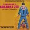 Il mio nome e' Shangai Joe = My name is Shaighai Joe : BO du film de Mario Caiano