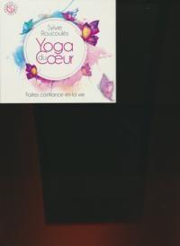 Yoga du coeur : vol.1 : faites confiance en la vie