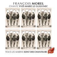 François Morel chante Yves-Marie Le Guilvinec : tous les marins sont des chanteurs
