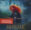 Rebelle : BO du film de Mark Andrews et Brenda Chapman