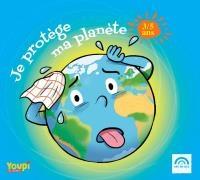 Je protège ma planète : 3-5 ans
