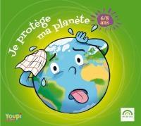 Je protège ma planète : 6-8 ans