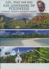 Iles était une fois : Îles lointaines de Polynésie, Australes, Tuamotu, Marquises, Gambier