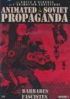 Animated soviet propaganda : volume 1 : les barbares fascistes