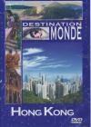 Destination Monde : Hong Kong