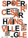Daniel Spoerri, César Baldaccini, Raymond Hains, Jacques Villegle : les nouveaux réalistes