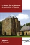 Moyen-âge en Mayenne, du patrimoine à l'histoire (Le)