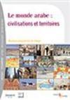 Monde arabe (Le) : civilisations et territoires