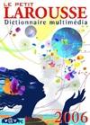 Petit Larousse 2006 : dictionnaire multimédia