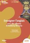 Enseigner l'anglais avec des albums d'Anthony Browne