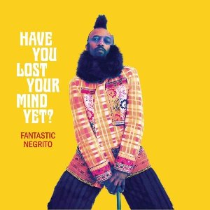 Have you lost your mind yet ? | Fantastic Negrito (1968-....). Chanteur