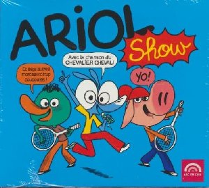 Ariol show : avec la chanson du Chevalier Cheval, et sept autres morceaux trop coucoules !