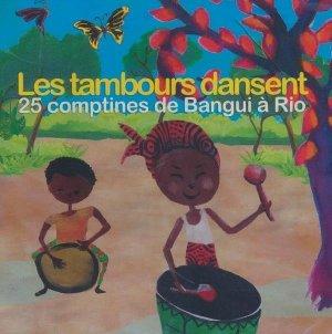 Les tambours dansent : 25 comptines de Bangui à Rio