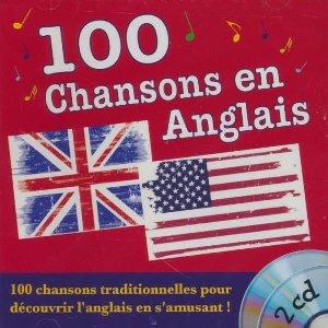 100 chansons en anglais : 100 chansons traditionnelles pour découvrir l'anglais en s'amusant !