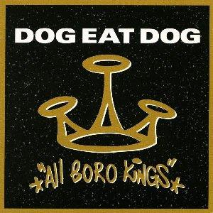 All boro kings / Dog Eat Dog | Dog Eat Dog