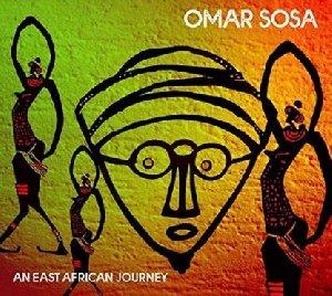 An East African journey / Omar Sosa | Sosa, Omar. Musicien