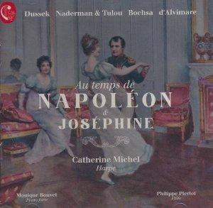 Au temps de Napoléon & Joséphine / Catherine Michel, harpe ; Philippe Pierlot, flûte ; Monique Bouvet, piano forte | Dussek, Johann Ludwig. Compositeur