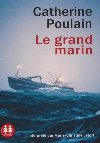 Le grand marin | Catherine Poulain (1960-....). Auteur