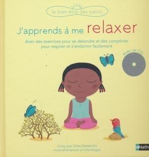 J'apprends à me relaxer : avec des exercices pour se détendre et des comptines pour respirer... / Gilles Diederichs | Diederichs, Gilles