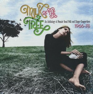 Milk of the tree : An anthology of female vocal folk and singer-songwriters 1966-73 / Melanie, Joan Baez, The Pentangle, ...[et al.] | Melanie