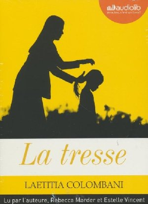La Tresse / Laetitia Colombani | Colombani, Laetitia. Auteur. Narrateur