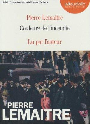 Couleurs de l'incendie / Pierre Lemaitre | Lemaitre, Pierre. Auteur. Narrateur