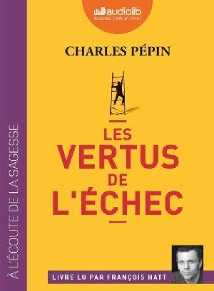 Vertus de l'échec (Les) / Charles Pépin | Pépin, Charles. Auteur