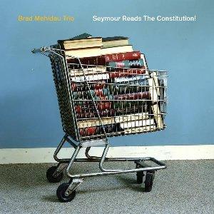 Seymour reads the constitution ! / Brad Mehldau Trio | Mehldau, Brad