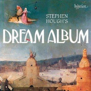 Stephen Hough's dream album / Stephen Hough, p | Hough, Stephen. Musicien. Compositeur