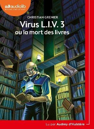 Virus L.I.V. 3 ou la mort des livres / Christian Grenier | Grenier, Christian. Auteur