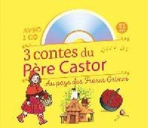 3 [Trois] contes du Père Castor : Au pays des frères Grimm / d'après les Frères Grimm | Grimm, Jacob (1785-1863). Auteur