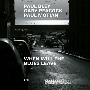 When will the blues leave / Paul Bley, p | Bley, Paul. Compositeur. Musicien