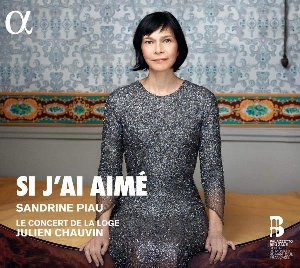 Si j'ai aimé / Sandrine Piau, S | Piau, Sandrine. Chanteur