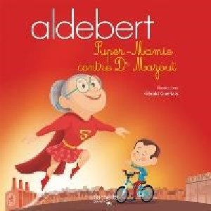 Super-Mamie contre Dr Mazout / Aldebert | Aldebert