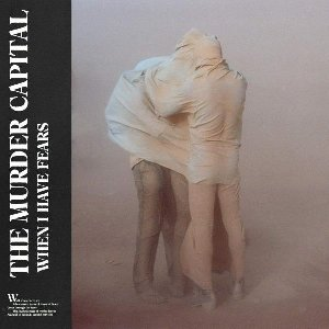When I have fears / The Murder Capital  | Murder Capital (The)