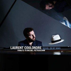Michel on my mind : tribute to Michel Petrucciani / Laurent Coulondre, p | Coulondre, Laurent. Musicien