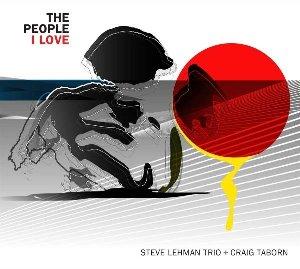The People I love / Steve Lehman trio | Lehman, Steve. Compositeur. Saxophone