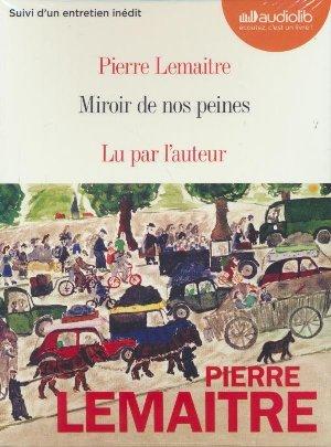 Miroir de nos peines / Pierre Lemaitre | Lemaitre, Pierre. Auteur. Narrateur