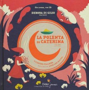 La Polenta de Caterina . Coq doré : deux contes italiens / Debora Di Gilio | Di Gilio, Debora. Auteur