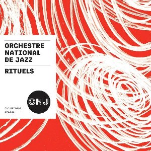 Rituels / Orchestre National de Jazz | Maurin, Frédéric. Chef d'orchestre. Directeur artistique. Compositeur