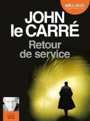 Retour de service / John Le Carré  | Le Carré, John (1931-2020). Auteur