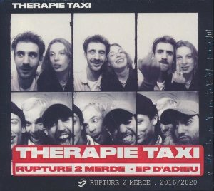 Rupture 2 merde : 2016-2020 / Therapie Taxi | Therapie TAXI