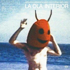 La Ola interior : spanish ambient & acid exotism 1983-1990 / Miguel A. Ruiz, Camino Al Desvan, Mecanica Popular, ... [et al.] | Ruiz, Miguel A.
