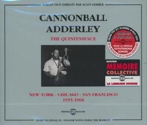 The quintessence : New York-Chicago-San Francisco 1955-1960 / Cannonball Adderley, sxo a | Adderley, Cannonball. Saxophone