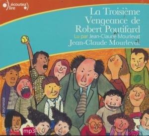 Troisième vengeance de Robert Poutifard (La) / Jean-Claude Mourlevat | Mourlevat, Jean-Claude. Auteur. Narrateur
