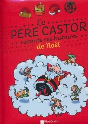Père Castor raconte ses histoires de Noël (Le) / Sylvie Poillevé, Elodie Agin, Amélie Sarn... [et al.] | Poillevé, Sylvie. Auteur